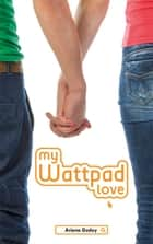 My wattpad love ebook by Ariana Godoy, Axelle Demoulin, Nicolas Ancion