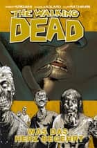 The Walking Dead 04: Was das Herz begehrt ebook by Robert Kirkman, Charlie Adlard