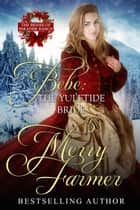 Bebe: The Yuletide Bride - The Brides of Paradise Ranch - Sweet Version ebook by Merry Farmer