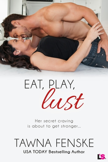 Eat, Play, Lust ebook by Tawna Fenske