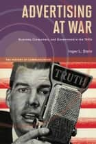 Advertising at War - Business, Consumers, and Government in the 1940s ebook by Inger L Stole