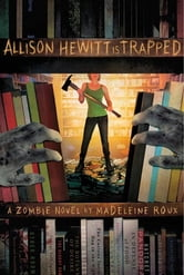 Allison Hewitt Is Trapped - A Zombie Novel ebook by Madeleine Roux