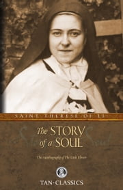 The Story of a Soul - The Autobiography of the Little Flower ebook by St. Therese of Lisieux