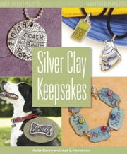Silver Clay Keepsakes: Family-Friendly Projects ebook by Baum, Kathryn
