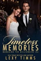 Timeless Memories - Managing the Billionaire, #6 ebook by Lexy Timms