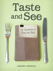 Taste And See - An invitation to read the Bible ebook by Annabel Robinson,Lawson Murray
