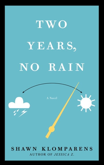 Two Years, No Rain - A Novel ebook by Shawn Klomparens