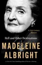 Hell and Other Destinations - A 21st-Century Memoir eBook by Madeleine Albright