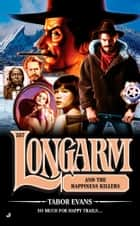 Longarm 357 - Longarm and the Happiness Killers ebook by Tabor Evans