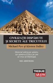 Civilizații dispărute și secrete ale trecutului ebook by Pye Michael,Dalley Kirsten