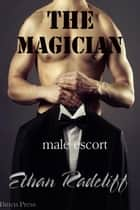 The Magician, (Male Escort) ebook by Ethan Radcliff