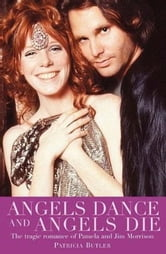 Angels Dance and Angels Die - The Tragic Romance of Pamela and Jim Morrison - 9781783054442 ebook by Patricia Butler