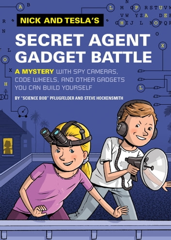 Nick and Tesla's Secret Agent Gadget Battle - A Mystery with Spy Cameras, Code Wheels, and Other Gadgets You Can Build Yourself ebook by Bob Pflugfelder,Steve Hockensmith