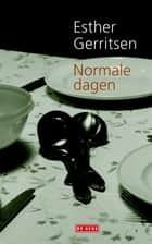 Normale dagen ebook by Esther Gerritsen