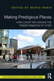 Making Prestigious Places - How Luxury Influences the Transformation of Cities ebook by