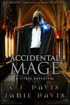 Accidental Mage - Accidental Traveler Fantasy Book 3 ebook by Jamie Davis, C.J. Davis