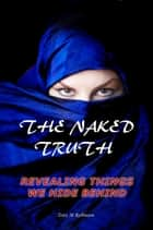 The Naked Truth: Revealing Things We Hide Behind ebook by Tony Robinson