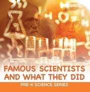 Famous Scientists and What They Did : Pre-K Science Series - Scientists for Kids Preschool Books ebook by Baby Professor