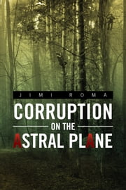 Corruption on the Astral Plane ebook by Jimi Roma