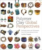 Polymer Clay Global Perspectives ebook by Cynthia Tinapple