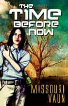 The Time Before Now ebook by Missouri Vaun