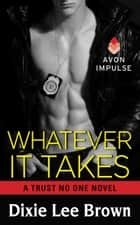 Whatever It Takes - A Trust No One Novel ebook by Dixie Lee Brown