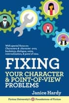 Fixing Your Character & Point of View Problems - Foundations of Fiction ebook by Janice Hardy
