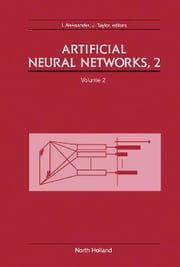 Artificial Neural Networks, 2: Proceedings of the 1992 International Conference on Artificial Neural Networks (ICANN-92) Brighton, United Kingdom, 4-7 ebook by Aleksander, I.