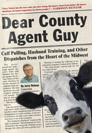 Dear County Agent Guy - Calf Pulling, Husband Training, and Other Dispatches from the Heart of the Midwest ebook by Jerry Nelson
