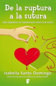 De la ruptura a la sutura ebook by Isabella Santo Domingo