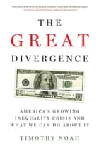 The Great Divergence - America's Growing Inequality Crisis and What We Can Do about It ebook by Timothy Noah