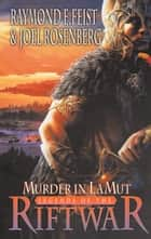 Murder in Lamut (Legends of the Riftwar, Book 2) ebook by Raymond E. Feist, Joel Rosenberg