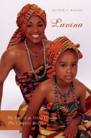 Lavina - The Saga of an African Princess (The Complete Story) ebook by Dr. Author O. Wright