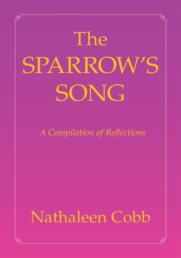 The Sparrow's Song - A Compilation of Reflections ebook by Nathaleen Cobb