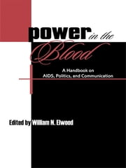 Power in the Blood - A Handbook on Aids, Politics, and Communication ebook by William N. Elwood