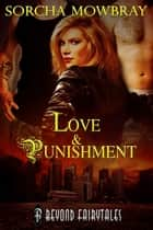 Love and Punishment (Beyond Fairytales series) ebook by Sorcha Mowbray