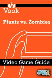 Plants vs Zombies: Video Game Guide ebook by Vook