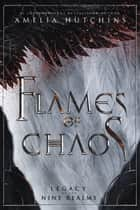 Flames of Chaos ebook by Amelia Hutchins