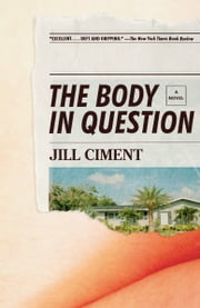 The Body in Question - A Novel ebook by Jill Ciment