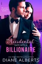 An Accidental Date with a Billionaire e-bog by Diane Alberts