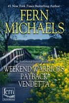 Sisterhood Bundle - Weekend Warriors, Payback, Vendetta ebook by Fern Michaels