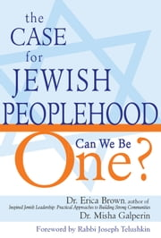 The Case for Jewish Peoplehood: Can We Be One? ebook by Dr. Erica Brown, Dr. Misha  Galperin