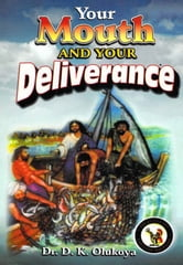 Your Mouth and Your Deliverance ebook by Dr. D. K. Olukoya