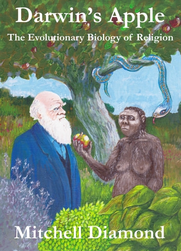 Darwin's Apple - The Evolutionary Biology of Religion ebooks by Mitchell Diamond