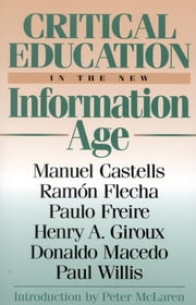 Critical Education in the New Information Age ebook by Henry A. Giroux,Ramón Flecha,Paulo Freire,Donaldo Macedo,Manuel Castells