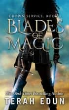 Blades Of Magic: Crown Service #1 ebook by Terah Edun