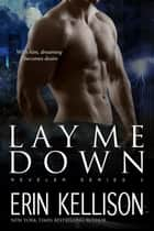 Lay Me Down - Reveler Series 2 ebook by Erin Kellison
