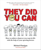 They Did You Can - How to achieve whatever you want in life with the help if your sporting heroes (revised edition) ebook by Ian Gilbert,Michael Finnigan