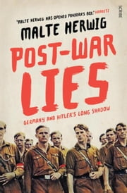 Post-War Lies: Germany and Hitler's long shadow ebook by Herwig, Malte