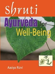 Shruti : Ayurveda for Well - Being ebook by Vaidya Aasiya Rizvi